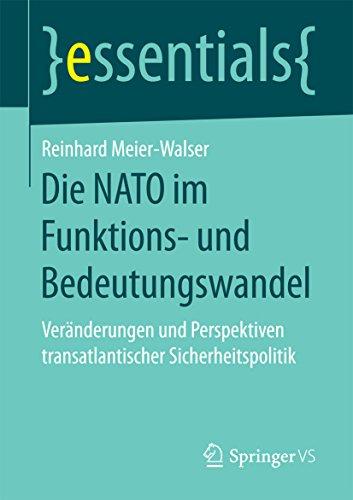 Die NATO im Funktions- und Bedeutungswandel: Veränderungen und Perspektiven transatlantischer Sicherheitspolitik (essentials)