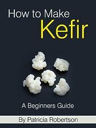 How to Make Kefir - A Beginners Guide