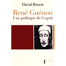 René Guénon : Une politique de l'esprit