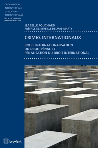 Crimes internationaux: Entre internationalisation du droit pnal et pnalisation du droit international (Organisation internationale et relations internationales t. 73)