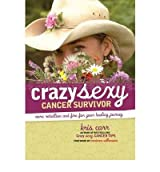 [(Crazy Sexy Cancer Survivor: More Rebellion and Fire for Your Healing Journey)] [Author: Kris Carr] published on (October, 2008)