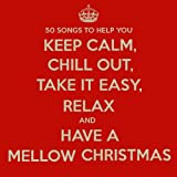 50 Songs to Help You Keep Calm, Chill out, Take It Easy, Relax and Have a Mellow Christmas