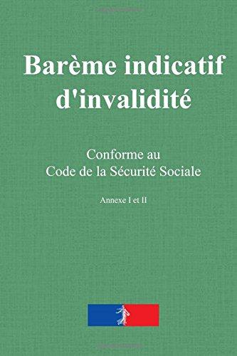 Barème indicatif d'invalidité: accidents du travail et maladies professionnelles - annexe 1 et 2 du code de la sécurité sociale