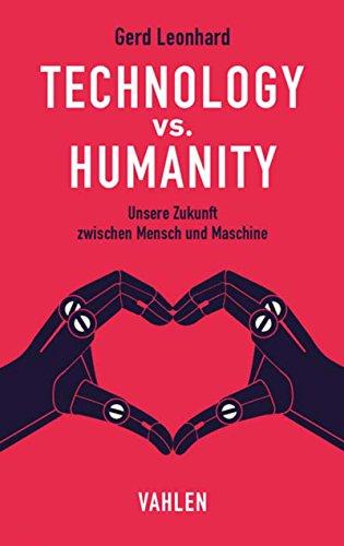 Technology vs. Humanity: Unsere Zukunft zwischen Mensch und Maschine (Mensch Maschine Gegen)