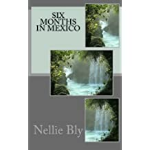 Six Months in Mexico by Nellie Bly (2015-07-03)