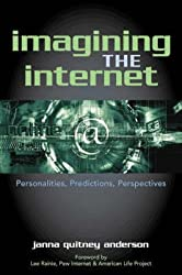[(Imagining the Internet : Personalities, Predictions, Perspectives)] [By (author) Janna Quitney Anderson ] published on (August, 2005)