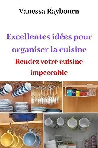 Couverture du livre Excellentes idées pour organiser la cuisine: Rendez votre cuisine impeccable
