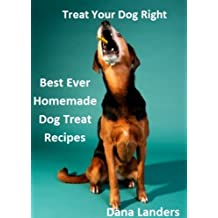 Treat Your Dog Right: Best Ever Homemade Dog Treat Recipes (English Edition)
