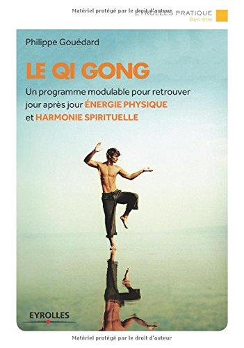 Le Qi Gong : Un programmemodulable pour retrouver jour après jour énergie physique et harmonie spirituelle