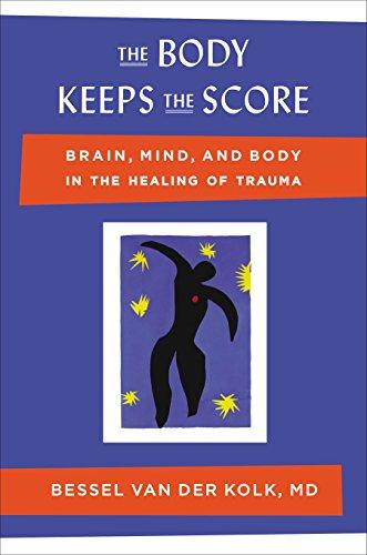 The Body Keeps the Score: Brain, Mind, and Body in the Healing of Trauma por Bessel Van Der Kolk