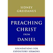 Preaching Christ from Daniel: Foundations for Expository Sermons by Sidney Greidanus (2012-12-19)