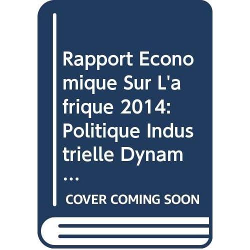 Rapport Économique Sur L'afrique 2014: Politique Industrielle Dynamique En Afrique