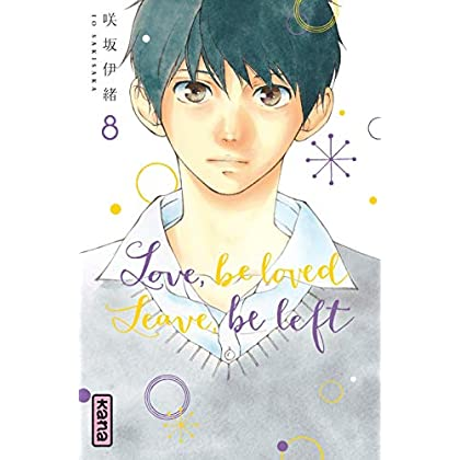 Love, be loved Leave, be left , tome 8