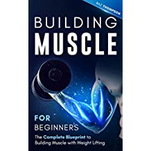 Building Muscle for Beginners: The Complete Blueprint to Building Muscle with Weight Lifting (Mindful Body Fitness Book 4)