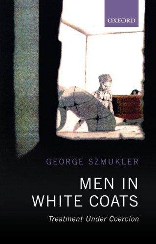 Men in White Coats: Treatment Under Coercion por George Szmukler