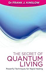 The Secret Of Quantum Living: Powerful Techniques for Applying Quantum Entrainment in Daily Living by Dr Frank Kinslow (2012-02-01)