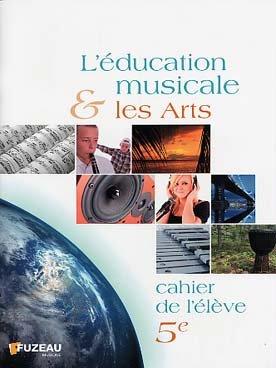 L'éducation Musicale et les arts - 5eme - Cahier de l'élève - Fuzeau