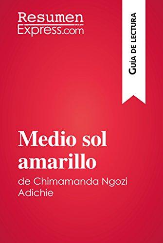 Medio sol amarillo de Chimamanda Ngozi Adichie (Guía de lectura): Resumen y análisis completo (Spanish Edition)