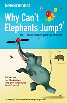 Why Can't Elephants Jump?: and 113 more science questions answered (New Scientist) by [Scientist, New]