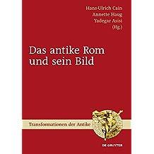 Das antike Rom und sein Bild (Transformationen der Antike, Band 21)