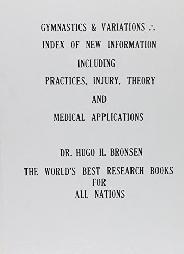 Gymnastics & Variations: Index of New Information Including Practices Injury, Theory & Medical Applications por Hugo H. Bronsen