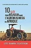 10 clés pour réussir dans l'agrobusiness en Afrique