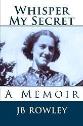 Whisper My Secret: A Memoir (Volume 1) by JB Rowley (2014-06-18)