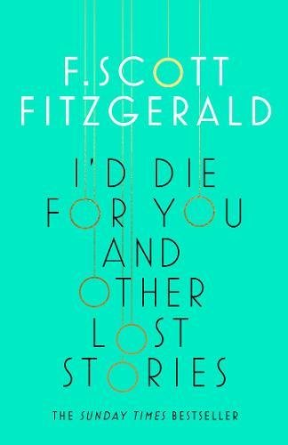 I'd Die for You: And Other Lost Stories por F. Scott Fitzgerald