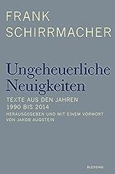 Ungeheuerliche Neuigkeiten: Texte aus den Jahren 1990 bis 2014 - Herausgegeben und mit einem Vorwort von Jakob Augstein