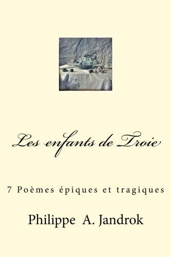 Les enfants de Troie: 7 Poemes epiques et tragiques