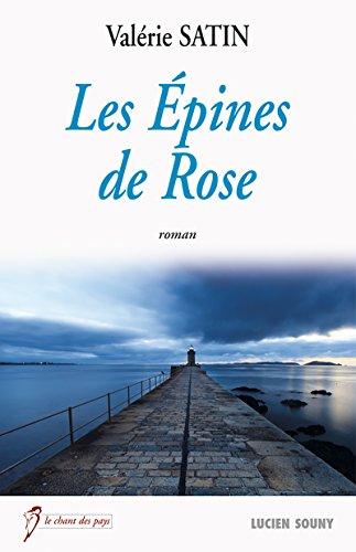 Les Epines de Rose: Un roman bouleversant (Le chant des pays) par [Satin, Valérie]