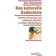 Das kulturelle Gedächtnis: Schrift, Erinnerung und politische Identität in frühen Hochkulturen (Beck'sche Reihe 1307)