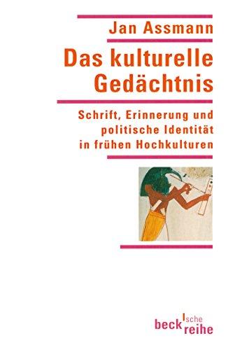 Das kulturelle Gedächtnis: Schrift, Erinnerung und politische Identität in frühen Hochkulturen (Beck\'sche Reihe 1307)