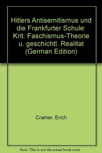 Hitlers Antisemitismus und die Frankfurter Schule. Kritische Faschismus-Theorie und geschichtliche Realität
