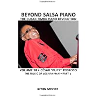 Beyond Salsa Piano: The Cuban Timba Piano Revolution: Cesar