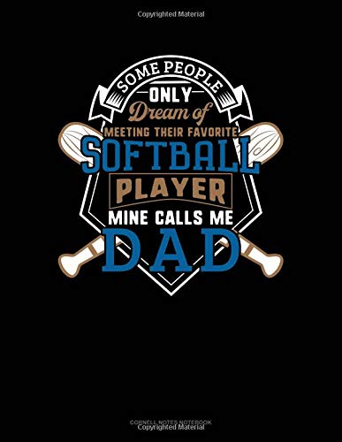Some People Only Dream Of Meeting Their Favorite Softball Player Mine Calls Me Dad: Cornell Notes Notebook