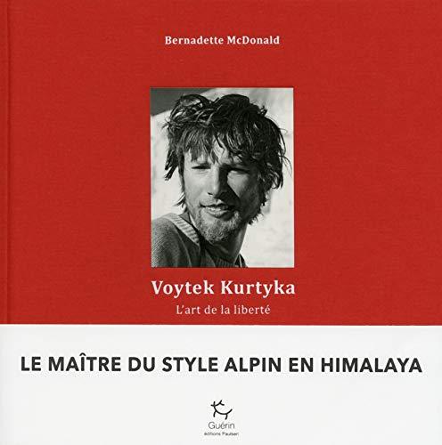Voytek Kurtyka - L'Art de la liberté