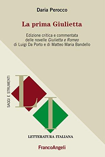 La prima Giulietta. Edizione critica e commentata della novelle Giulietta e Romeo di Luigi Da Porto e di Matteo Maria Bandello