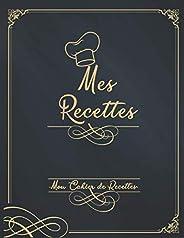 Mes Recettes Mon Cahier de Recettes: Mon Carnet pour 100 recettes à compléter - Un carnet de recettes à rempli