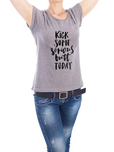 "Design T-Shirt Frauen Earth Positive ""Kick Some Serious Butt Today"" - stylisches Shirt Typografie Sport von Planeta444 Grau"