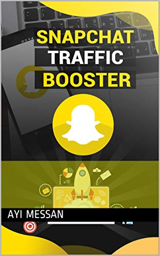SNAPCHAT TRAFFIC BOOTER eBook: AYI MESSAN: Amazon in: Kindle