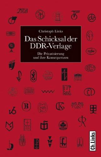 Das Schicksal der DDR-Verlage: Die Privatisierung und ihre Konsequenzen (DDR-Geschichte)