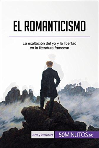 El romanticismo: La exaltación del yo y la libertad en la literatura francesa (Arte y literatura) por 50Minutos.es