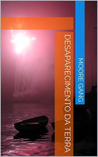 desaparecimento da Terra (Portuguese Edition) por Moore Gang