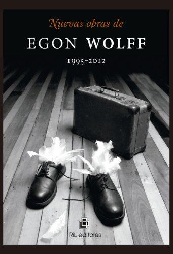 Nuevas obras de Egon Wolff 1995-2012