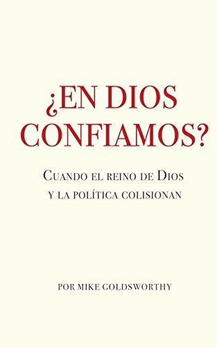 Descargar Libro ¿En Dios confiamos?: Cuando el reino de Dios y la política colisionan de Mike Goldsworthy