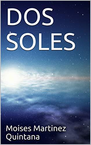 DOS SOLES por Moises Martinez Quintana