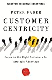 Customer Centricity: Focus on the Right Customers for Strategic Advantage (Wharton Executive Essentials) (English Edition)
