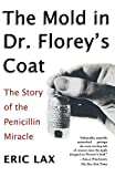 The Mold in Dr. Florey's Coat: The Story of the Penicillin Miracle - Eric Lax