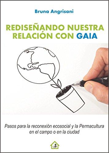 Rediseñando Nuestra Relación con Gaia: Pasos para la Reconexión Ecosocial y la Permacultura en el campo o en la ciudad